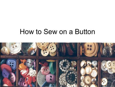 How to Sew on a Button. Types of Buttons Two Hole Button Four Hole Button Shank Button.