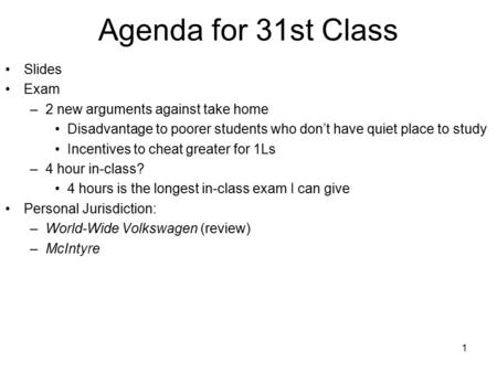 1 Agenda for 31st Class Slides Exam –2 new arguments against take home Disadvantage to poorer students who don't have quiet place to study Incentives to.