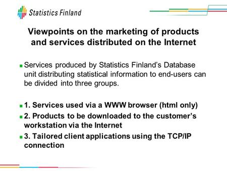 Viewpoints on the marketing of products and services distributed on the Internet Services produced by Statistics Finland's Database unit distributing statistical.