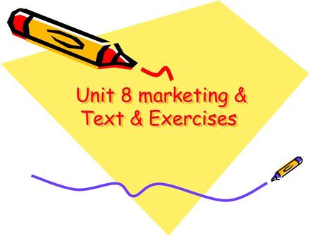Unit 8 marketing & Text & Exercises Unit 8 marketing & Text & Exercises.