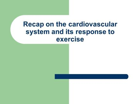 Recap on the cardiovascular system and its response to exercise.