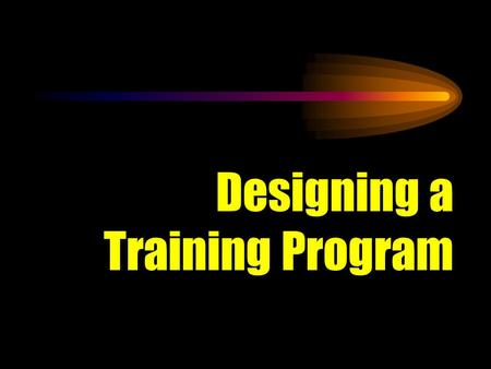 Designing a Training Program. 8 Steps involved: - 1.Aim: What is the purpose of training? 2.Activity Analysis: What fitness components are needed for.