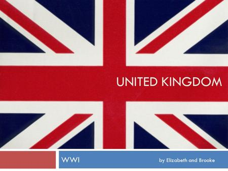 UNITED KINGDOM WWI by Elizabeth and Brooke. UK Background Info  Currency GBP (Great British Pound)  Constitutional Monarchy  British English  46mil.