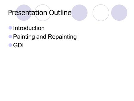 Presentation Outline Introduction Painting and Repainting GDI.