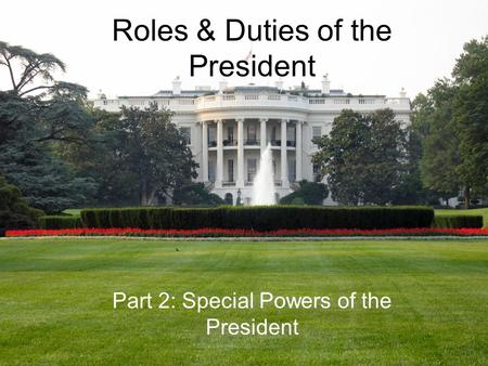 Roles & Duties of the President Part 2: Special Powers of the President.