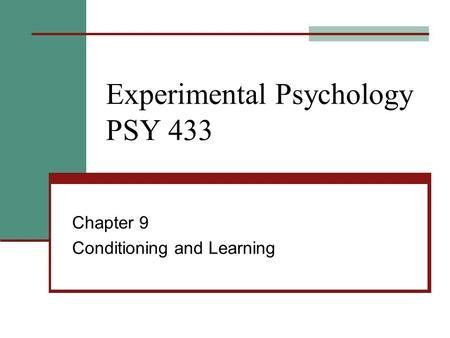 Experimental Psychology PSY 433 Chapter 9 Conditioning and Learning.