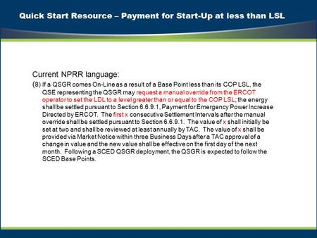 Quick Start Resource – Payment for Start-Up at less than LSL Current NPRR language: ( 8) If a QSGR comes On-Line as a result of a Base Point less than.