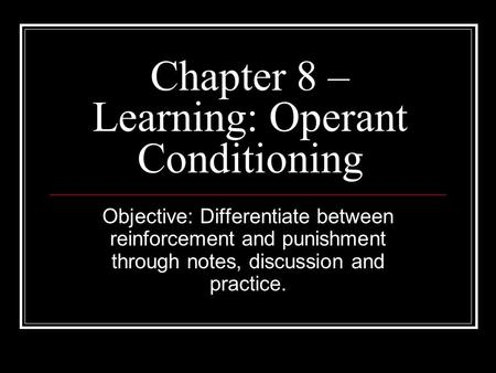 Chapter 8 – Learning: Operant Conditioning