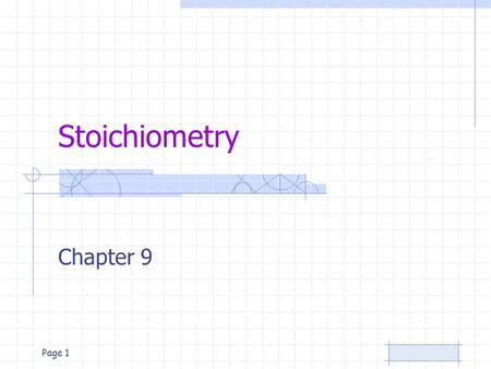Page 1 Stoichiometry Chapter 9. Page 2 Stoichiometry Quantitative relationship between two substances Composition stoichiometry: mass relationships of.