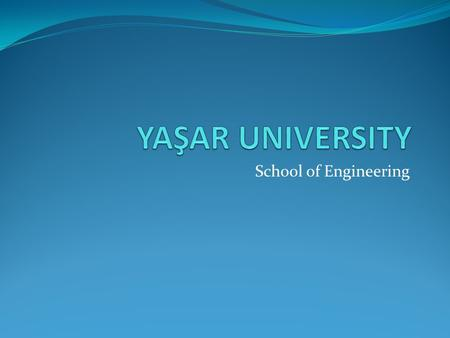 School of Engineering. Y.U. School of Engineering Founded in 2001 5 Departments Computer Engineering (2001) Industrial Engineering (2001) Electronics.