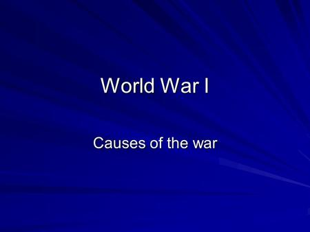 World War I Causes of the war Europe at its peak –Industrial Revolution at its peak –Major increase in steel and coal production –Europe had 25% of world.