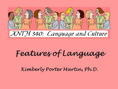 Features of Language Kimberly Porter Martin, Ph.D.