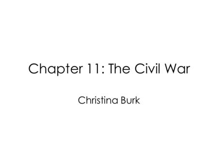Chapter 11: The Civil War Christina Burk. Section 1 The Call to Arms.