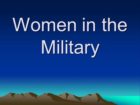 Women in the Military. Way Back When... Ever since Biblical times, women have (sometimes secretly) been a part of the armed forces The acient God of War,