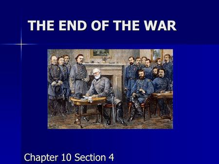 THE END OF THE WAR Chapter 10 Section 4. 1) In March 1864, Lincoln met with ____________________. This general had 2 plans for winning: 1) Move towards.