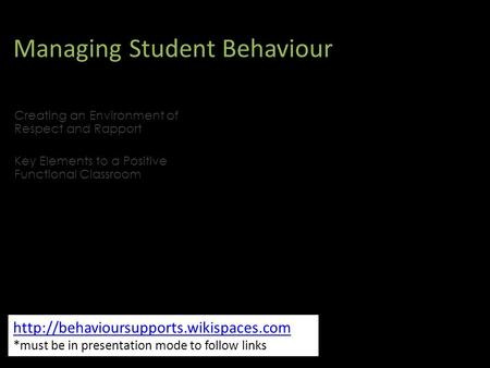 Managing Student Behaviour  *must be in presentation mode to follow links Creating an Environment of Respect and.
