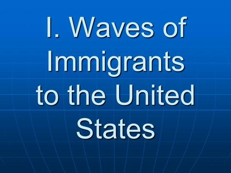 I. Waves of Immigrants to the United States