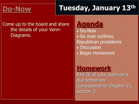 Do-Now Come up to the board and share the details of your Venn- Diagrams. Tuesday, January 13 thAgenda Do-Now Go over outlines, Republican presidents Discussion.