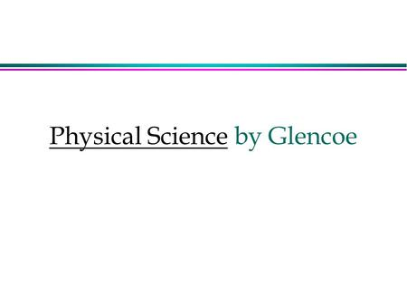 Physical Science by Glencoe. Chapter 9 Classification of Matter.