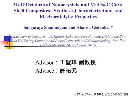 MnO Octahedral Nanocrystals and Core- Shell Composites: Synthesis,Characterization, and Electrocatalytic Properties Sangaraju Shanmugam and Aharon.