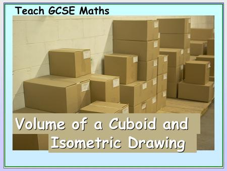 Teach GCSE Maths Volume of a Cuboid and Isometric Drawing.