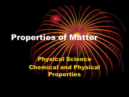 Properties of Matter Physical Science Chemical and Physical Properties.
