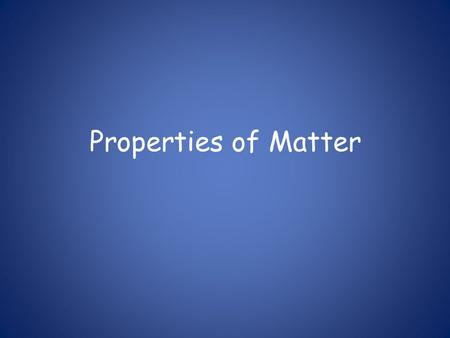 Properties of Matter. What is a property? Property: a characteristic of a substance that can be observed.