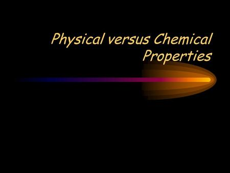 Physical versus Chemical Properties. What is a property? Property: a characteristic of a substance that can be observed.