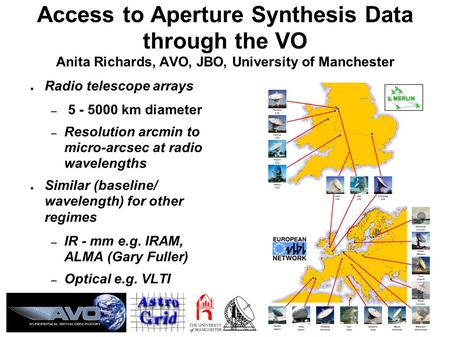 ● Radio telescope arrays – 5 - 5000 km diameter – Resolution arcmin to micro-arcsec at radio wavelengths ● Similar (baseline/ wavelength) for other regimes.