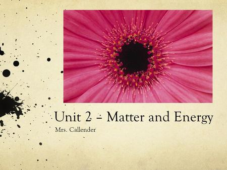 Unit 2 – Matter and Energy Mrs. Callender. Lesson Essential Question: What are the differences between chemical and physical changes?