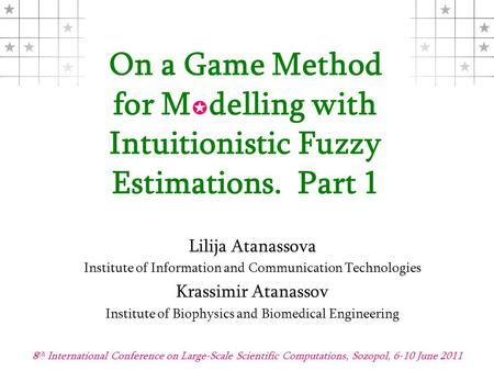        On a Game Method for M  delling with Intuitionistic Fuzzy Estimations. Part 1 Lilija Atanassova Institute of Information and Communication.