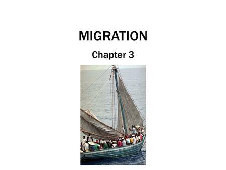 MIGRATION Chapter 3. What Is Migration? Movement – Cyclic movement: Movement away from home for a short period Commuting Seasonal movement Nomadism –