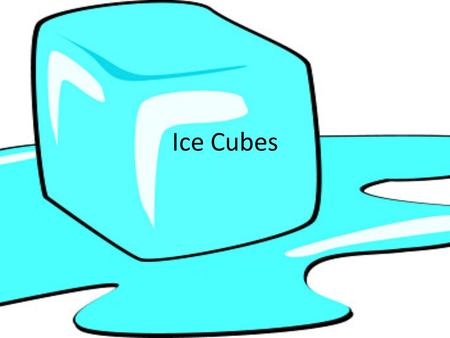Ice Cubes. Big Question My big question is, which chemical substance will melt the ice cube the fastest?