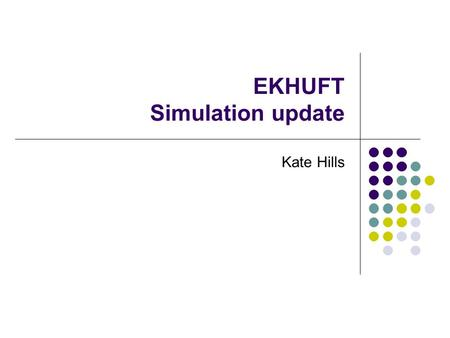 EKHUFT Simulation update Kate Hills. EKHUFT – The geography and challenges > 500 trainees in 3 Hospitals, each with a fully staffed Education Centre and.