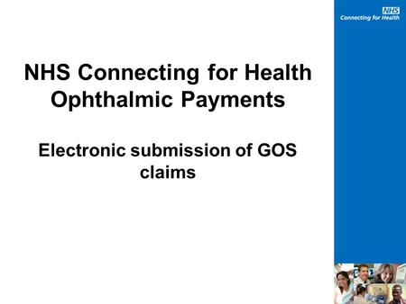 NHS Connecting for Health Ophthalmic Payments Electronic submission of GOS claims.