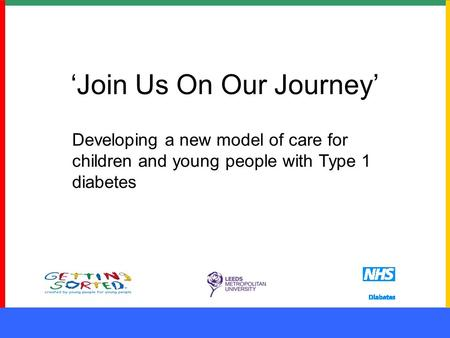 'Join Us On Our Journey' Developing a new model of care for children and young people with Type 1 diabetes.