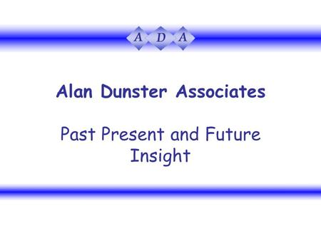 Alan Dunster Associates Past Present and Future Insight.