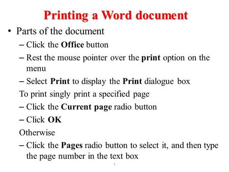 Printing a Word document Parts of the document – Click the Office button – Rest the mouse pointer over the print option on the menu – Select Print to display.
