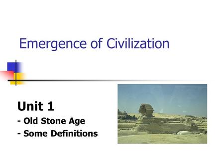Emergence of Civilization Unit 1 - Old Stone Age - Some Definitions.