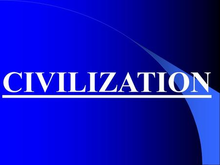 CIVILIZATION. Definition------- Civilization is a group of people with a complex society. They have their own government, ecomomy, religion, agriculture.