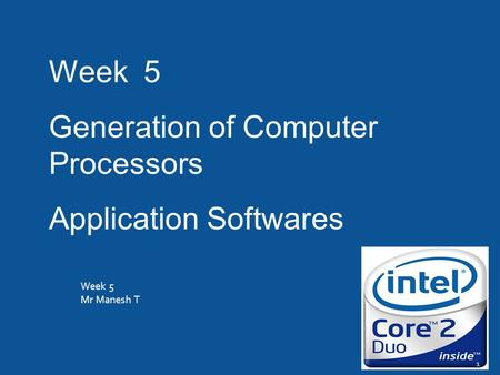 Week 5 Mr Manesh T 1 Week 5 Generation of Computer Processors Application Softwares.
