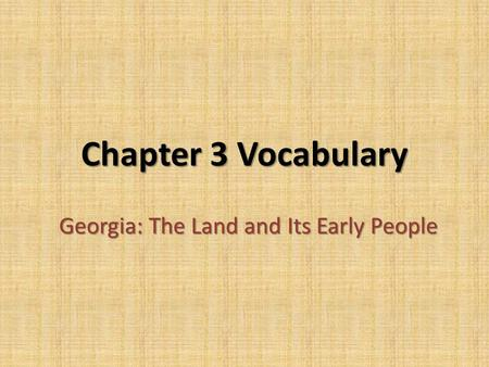 Chapter 3 Vocabulary Georgia: The Land and Its Early People.