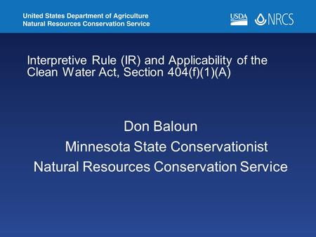 Interpretive Rule (IR) and Applicability of the Clean Water Act, Section 404(f)(1)(A) Don Baloun Minnesota State Conservationist Natural Resources Conservation.