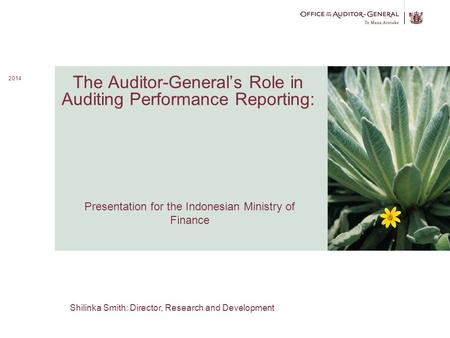 1 The Auditor-General's Role in Auditing Performance Reporting: Image here 2014 Presentation for the Indonesian Ministry of Finance Shilinka Smith: Director,