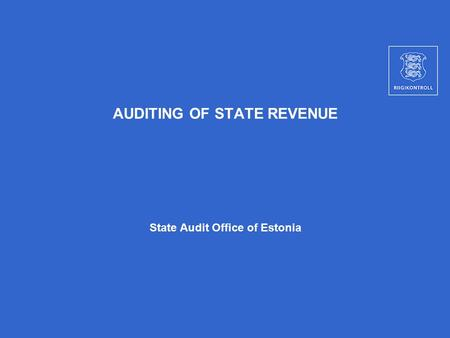 AUDITING OF STATE REVENUE State Audit Office of Estonia.