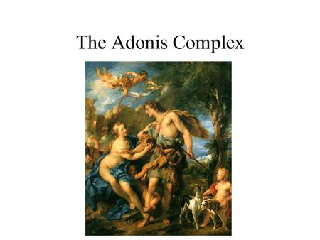 The Adonis Complex. Adonis Complex Extreme body image concerns are no longer confined to women. There is a growing trend of body image dissatisfaction.