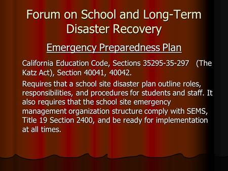 Forum on School and Long-Term Disaster Recovery Emergency Preparedness Plan California Education Code, Sections 35295-35-297 (The Katz Act), Section 40041,