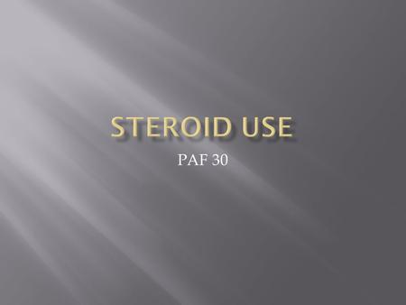 PAF 30. What are anabolic steroids ? Artificial versions of a hormone that's in all of us- testosterone. Testosterone causes muscles to grow. The Science.