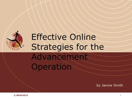 © INYATHELO1 Effective Online Strategies for the Advancement Operation by Jannie Smith.