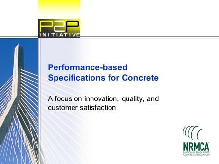 Performance-based Specifications for Concrete A focus on innovation, quality, and customer satisfaction.